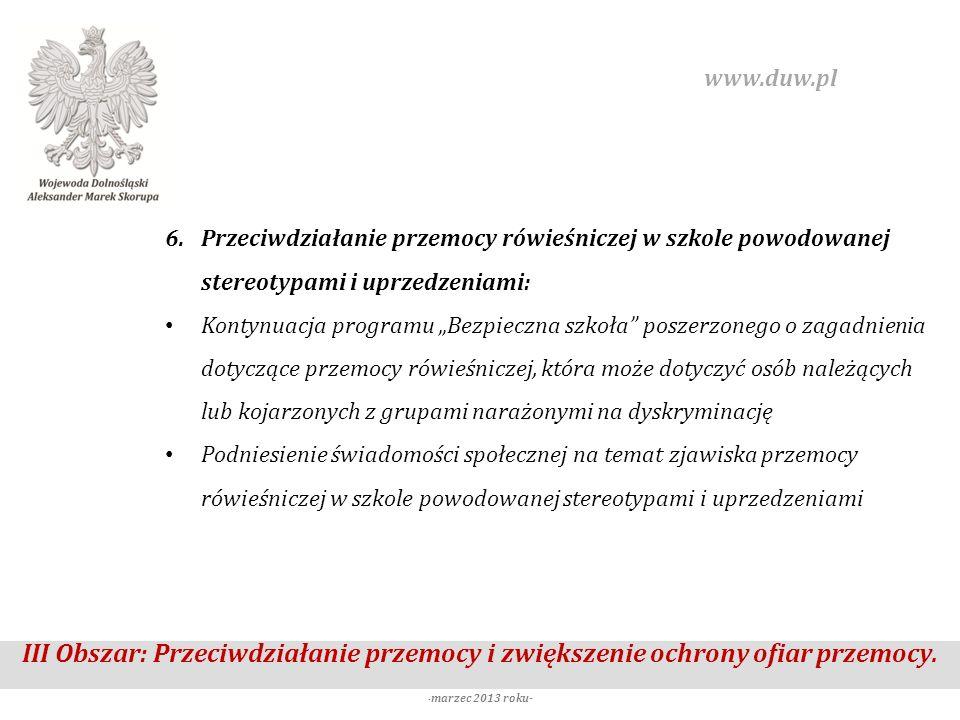 III Obszar: Przeciwdziałanie przemocy i zwiększenie ochrony ofiar przemocy. - marzec 2013 roku- www.duw.pl 6.Przeciwdziałanie przemocy rówieśniczej w