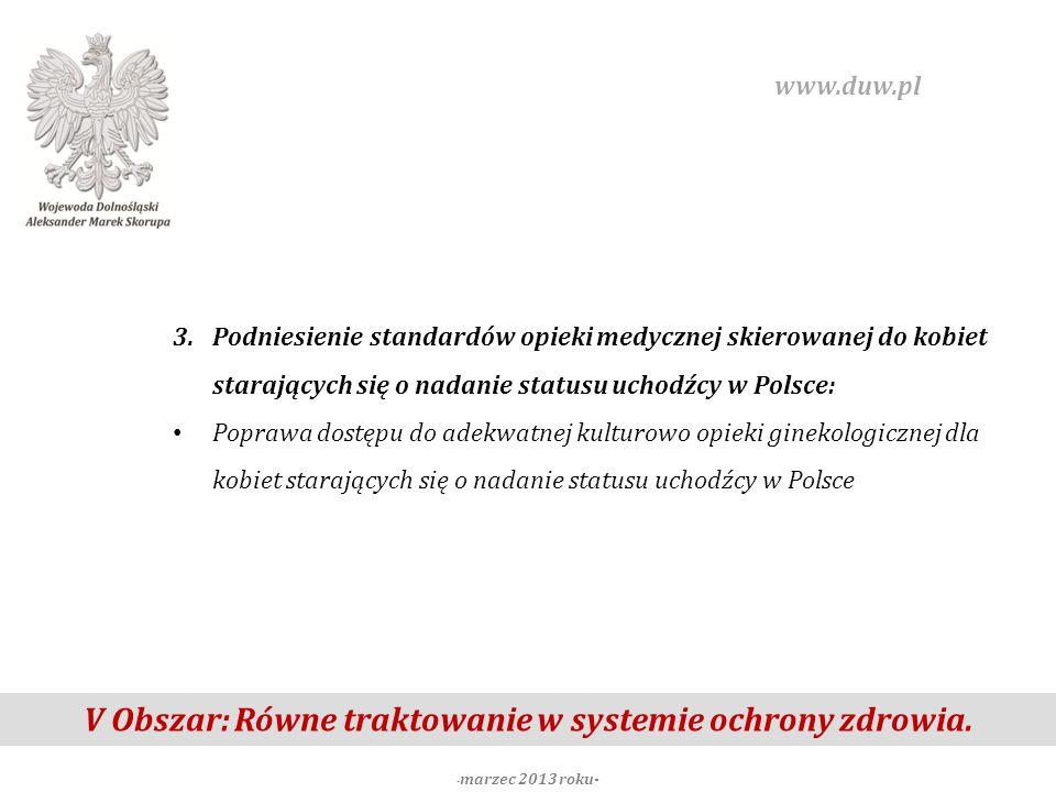 V Obszar: Równe traktowanie w systemie ochrony zdrowia. - marzec 2013 roku- www.duw.pl 3.Podniesienie standardów opieki medycznej skierowanej do kobie