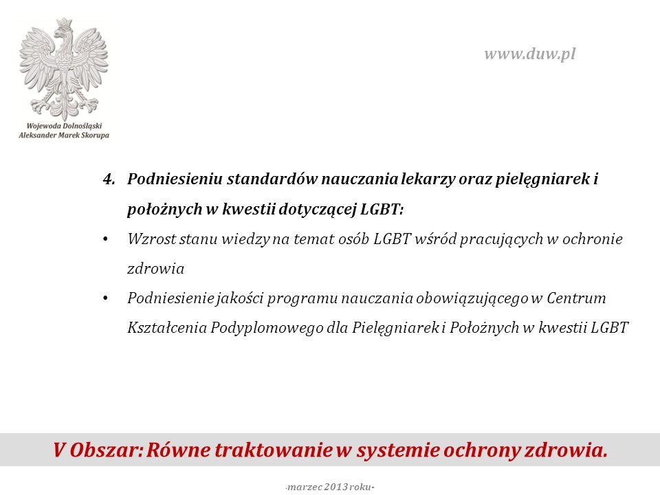 V Obszar: Równe traktowanie w systemie ochrony zdrowia. - marzec 2013 roku- www.duw.pl 4.Podniesieniu standardów nauczania lekarzy oraz pielęgniarek i