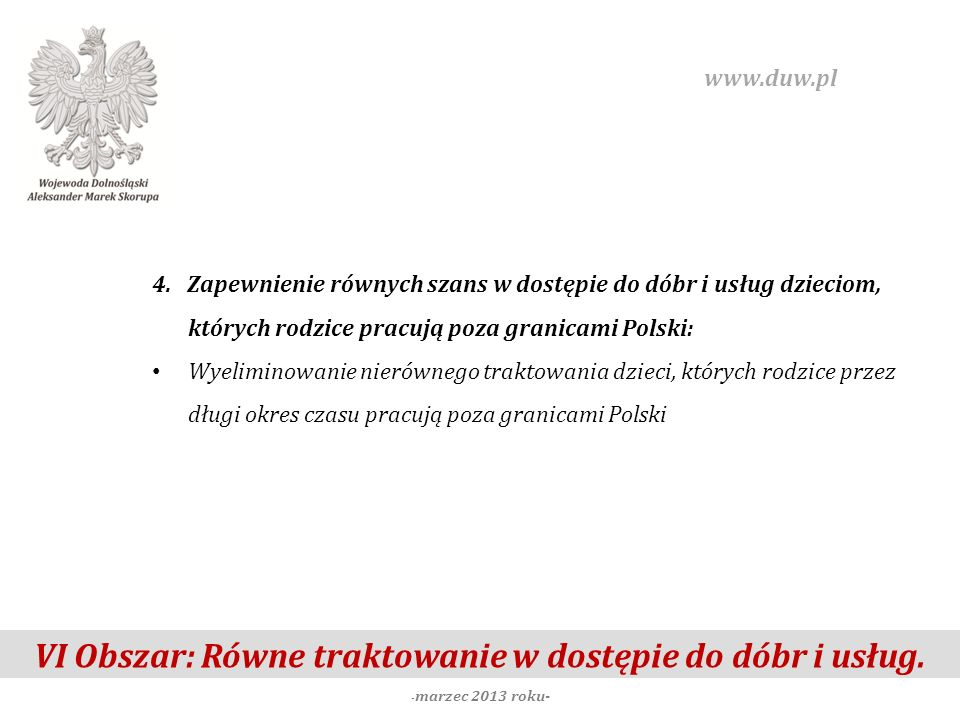 VI Obszar: Równe traktowanie w dostępie do dóbr i usług. - marzec 2013 roku- www.duw.pl 4. Zapewnienie równych szans w dostępie do dóbr i usług dzieci