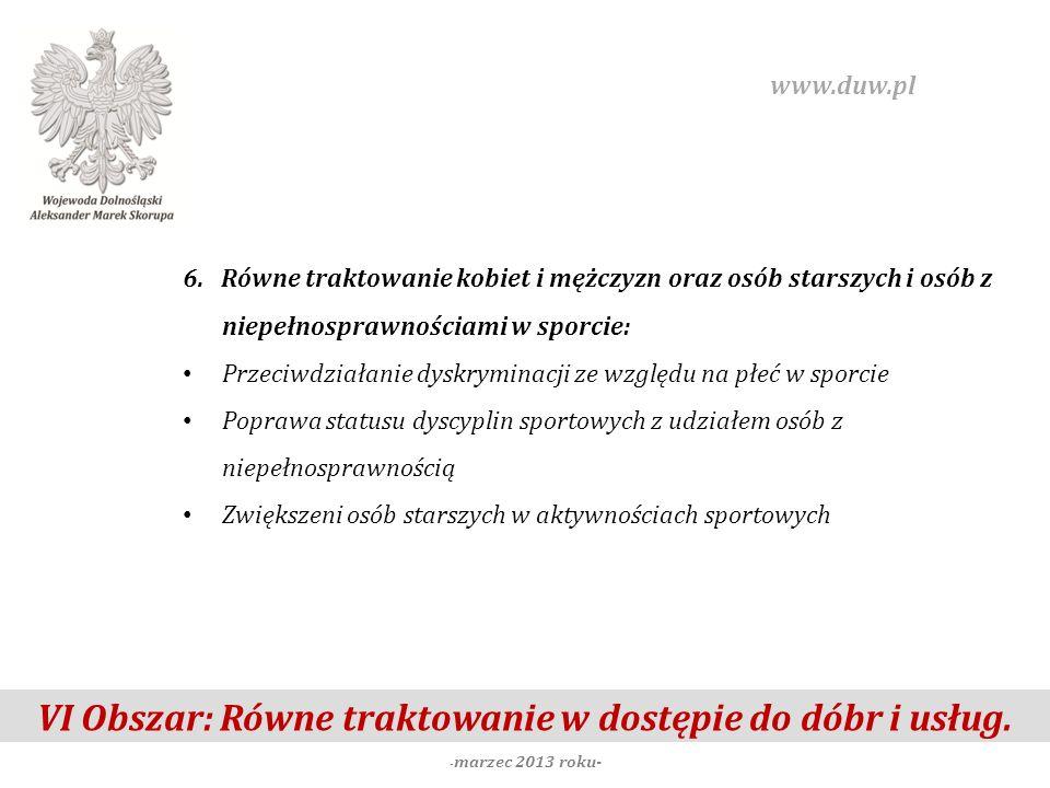 VI Obszar: Równe traktowanie w dostępie do dóbr i usług. - marzec 2013 roku- www.duw.pl 6. Równe traktowanie kobiet i mężczyzn oraz osób starszych i o