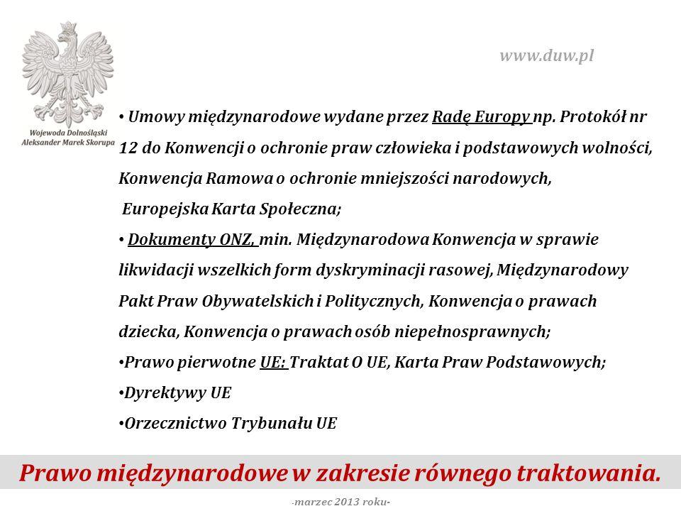 Prawo międzynarodowe w zakresie równego traktowania. - marzec 2013 roku- www.duw.pl Umowy międzynarodowe wydane przez Radę Europy np. Protokół nr 12 d