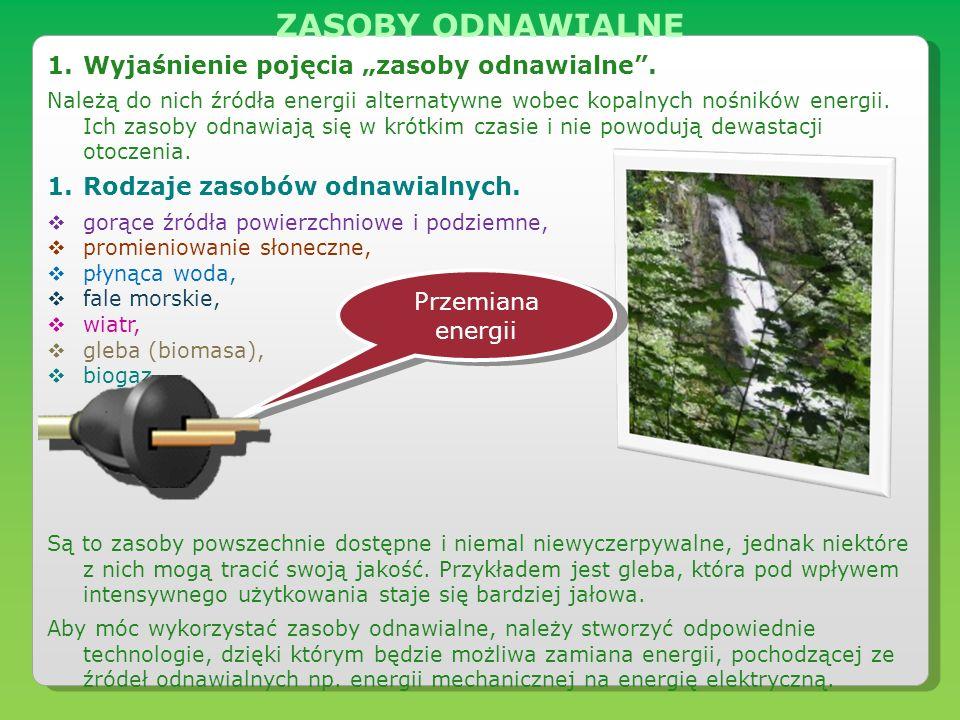 1.Wyjaśnienie pojęcia zasoby odnawialne. Należą do nich źródła energii alternatywne wobec kopalnych nośników energii. Ich zasoby odnawiają się w krótk