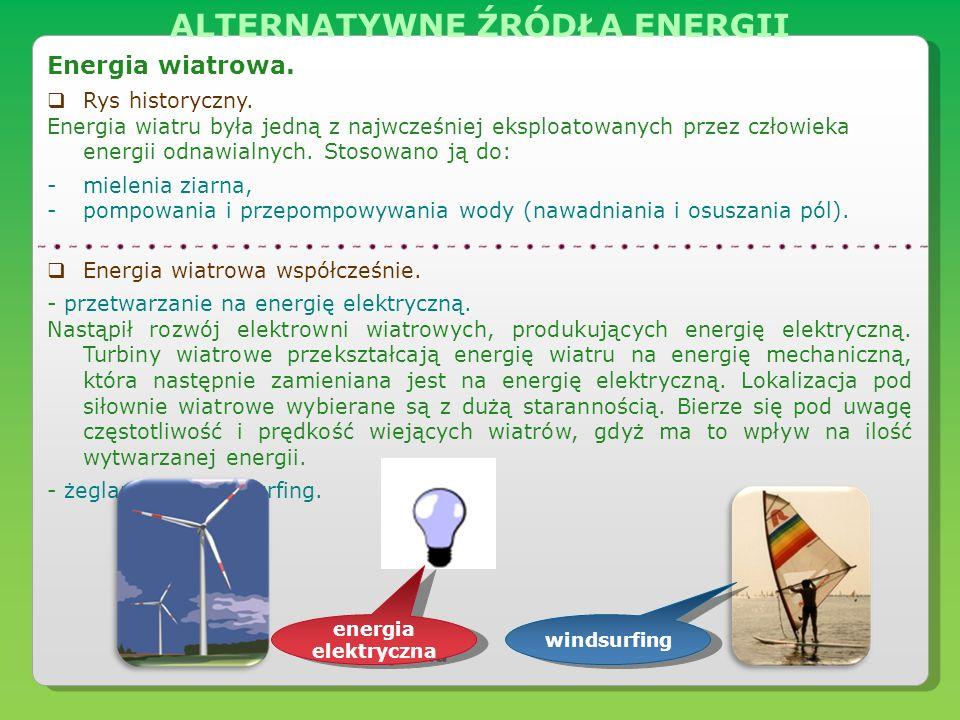 Energia wiatrowa. Rys historyczny. Energia wiatru była jedną z najwcześniej eksploatowanych przez człowieka energii odnawialnych. Stosowano ją do: -mi