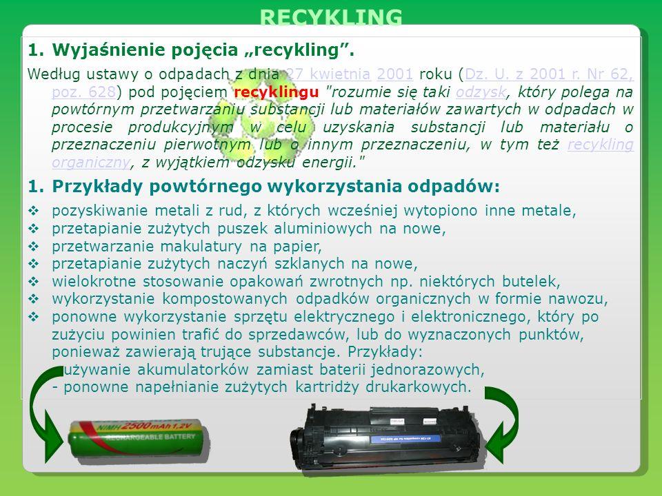 1.Wyjaśnienie pojęcia recykling. Według ustawy o odpadach z dnia 27 kwietnia 2001 roku (Dz. U. z 2001 r. Nr 62, poz. 628) pod pojęciem recyklingu