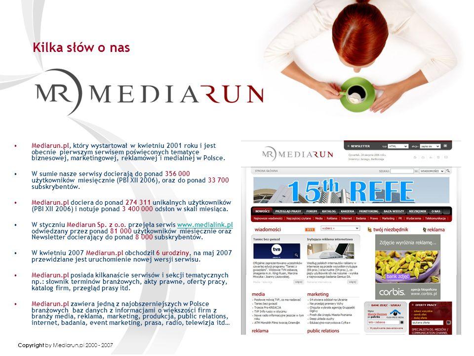 Copyright by Mediarun.pl 2000 - 2007 Kilka słów o nas Mediarun.pl, który wystartował w kwietniu 2001 roku i jest obecnie pierwszym serwisem poświęconych tematyce biznesowej, marketingowej, reklamowej i medialnej w Polsce.