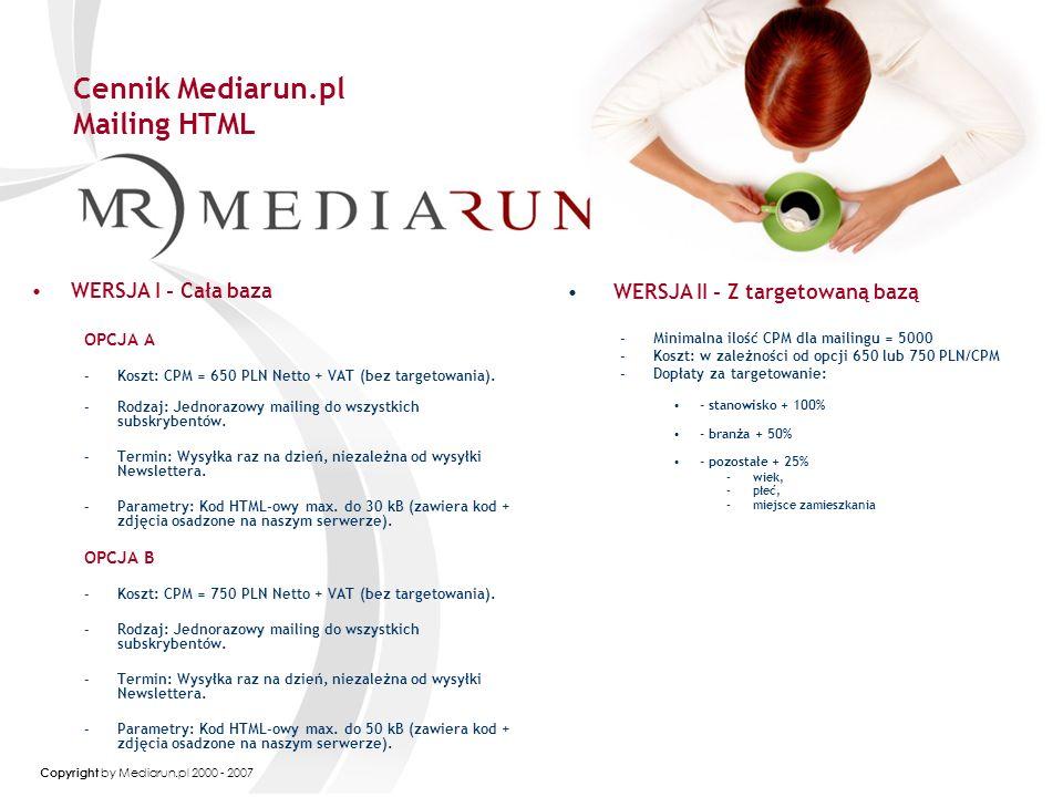 Copyright by Mediarun.pl 2000 - 2007 Cennik Mediarun.pl Mailing HTML WERSJA I - Cała baza OPCJA A –Koszt: CPM = 650 PLN Netto + VAT (bez targetowania).