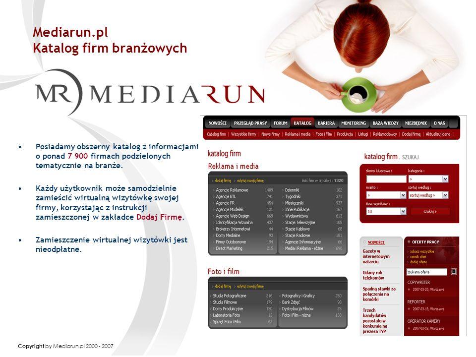 Copyright by Mediarun.pl 2000 - 2007 Mediarun.pl Katalog firm branżowych Posiadamy obszerny katalog z informacjami o ponad 7 900 firmach podzielonych tematycznie na branże.