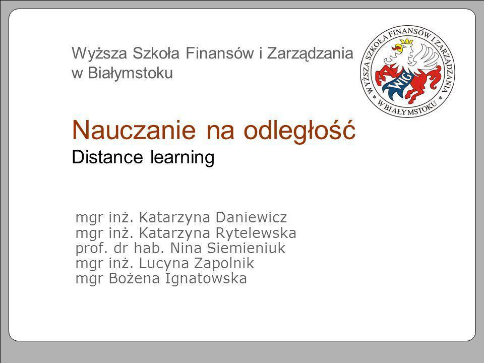 Nauczanie na odległość Distance learning mgr inż. Katarzyna Daniewicz mgr inż. Katarzyna Rytelewska prof. dr hab. Nina Siemieniuk mgr inż. Lucyna Zapo