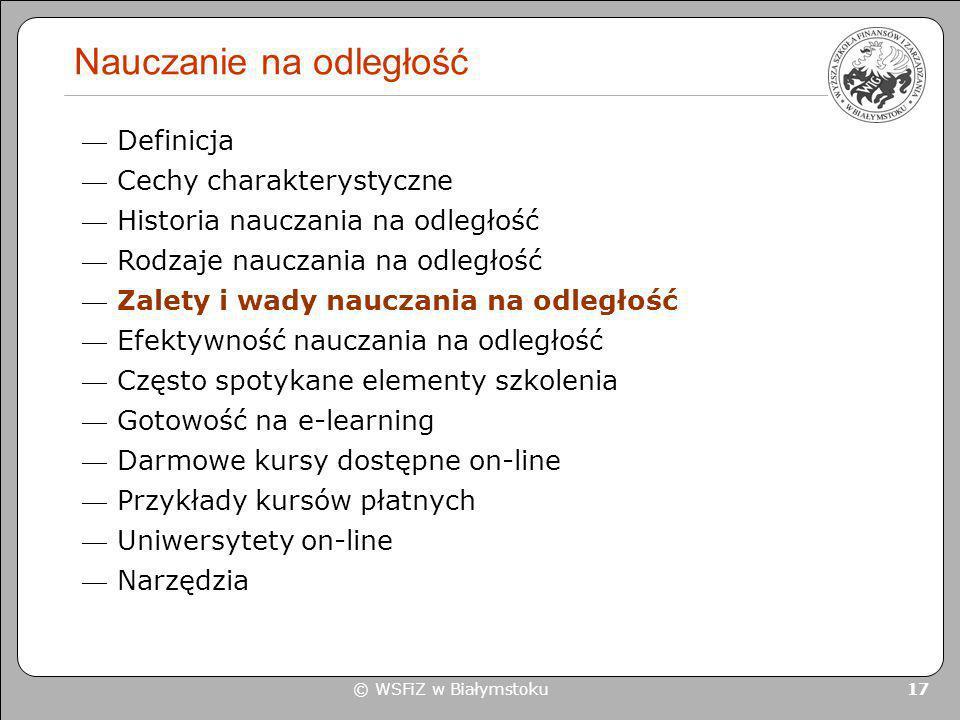 © WSFiZ w Białymstoku 17 Nauczanie na odległość Definicja Cechy charakterystyczne Historia nauczania na odległość Rodzaje nauczania na odległość Zalet