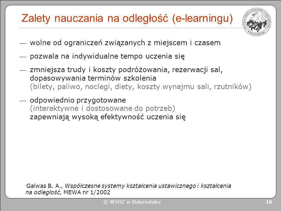 © WSFiZ w Białymstoku 18 Zalety nauczania na odległość (e-learningu) wolne od ograniczeń związanych z miejscem i czasem pozwala na indywidualne tempo