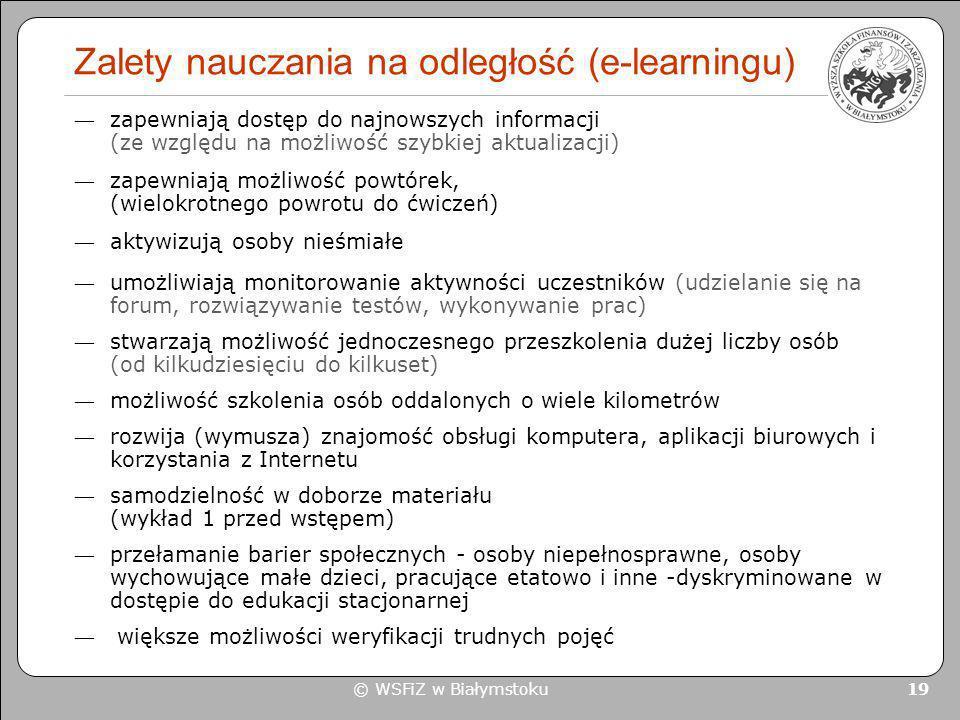 © WSFiZ w Białymstoku 19 Zalety nauczania na odległość (e-learningu) zapewniają dostęp do najnowszych informacji (ze względu na możliwość szybkiej akt