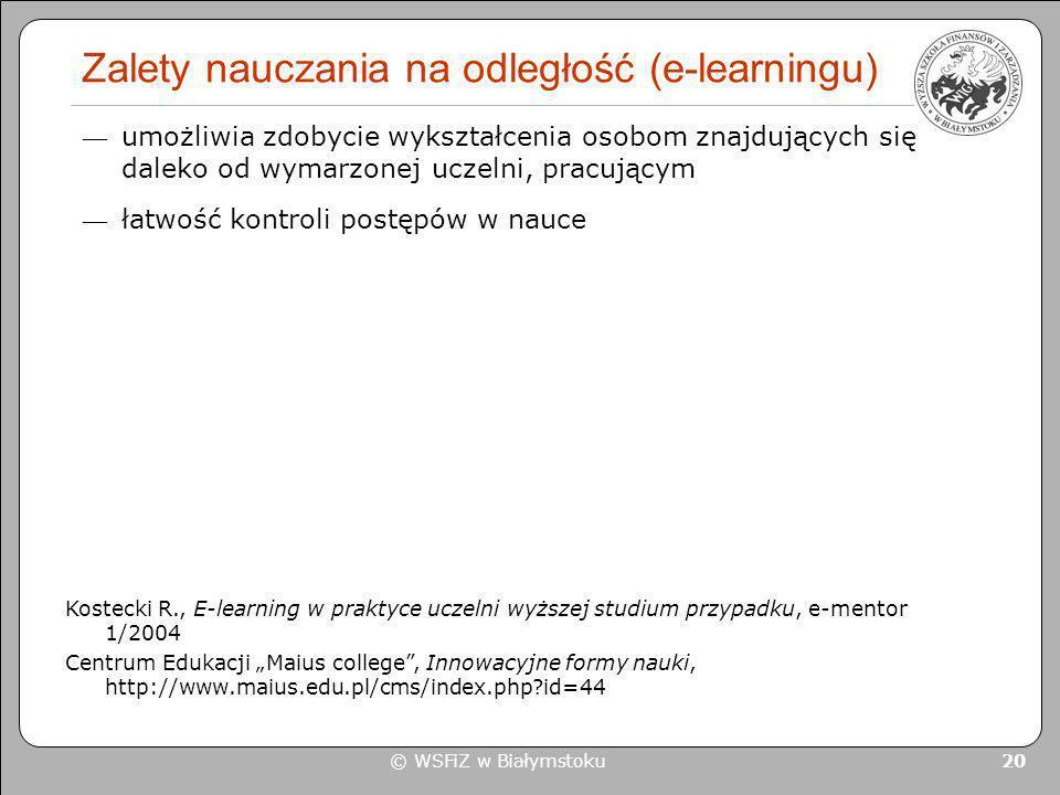 © WSFiZ w Białymstoku 20 Zalety nauczania na odległość (e-learningu) Kostecki R., E-learning w praktyce uczelni wyższej studium przypadku, e-mentor 1/