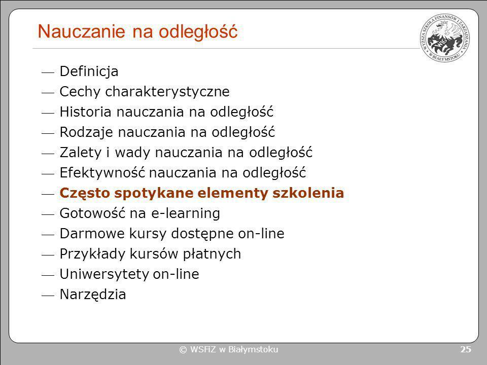 © WSFiZ w Białymstoku 25 Nauczanie na odległość Definicja Cechy charakterystyczne Historia nauczania na odległość Rodzaje nauczania na odległość Zalet