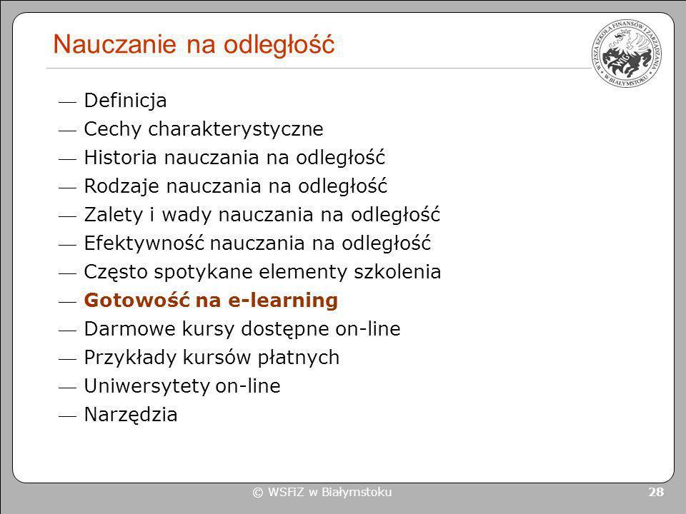 © WSFiZ w Białymstoku 28 Nauczanie na odległość Definicja Cechy charakterystyczne Historia nauczania na odległość Rodzaje nauczania na odległość Zalet