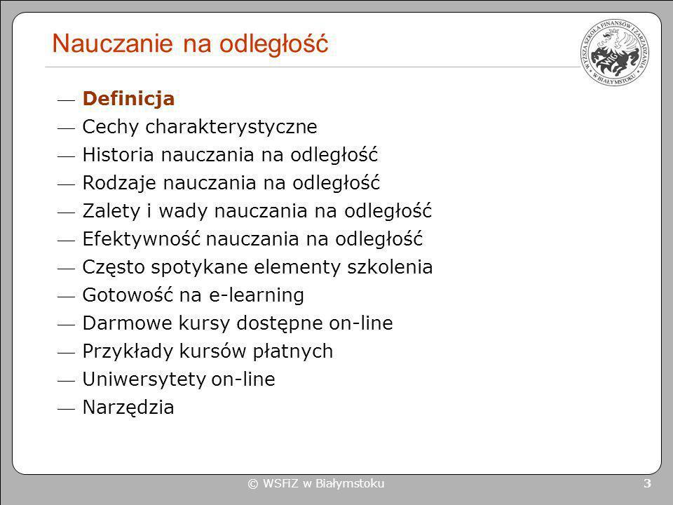 © WSFiZ w Białymstoku 3 Nauczanie na odległość Definicja Cechy charakterystyczne Historia nauczania na odległość Rodzaje nauczania na odległość Zalety