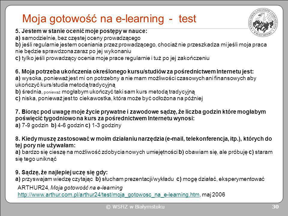 © WSFiZ w Białymstoku 30 Moja gotowość na e-learning - test 5. Jestem w stanie ocenić moje postępy w nauce: a) samodzielnie, bez częstej oceny prowadz