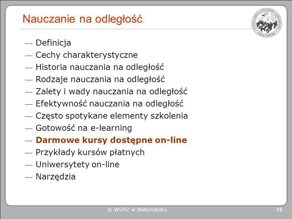 © WSFiZ w Białymstoku 31 Nauczanie na odległość Definicja Cechy charakterystyczne Historia nauczania na odległość Rodzaje nauczania na odległość Zalet