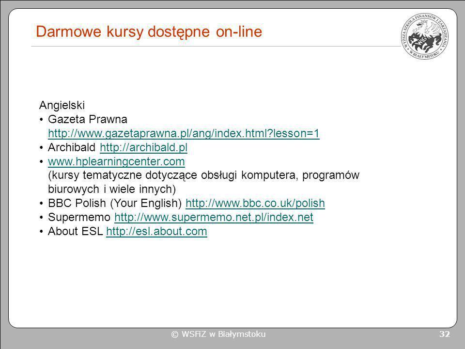 © WSFiZ w Białymstoku 32 Darmowe kursy dostępne on-line Angielski Gazeta Prawna http://www.gazetaprawna.pl/ang/index.html?lesson=1 http://www.gazetapr