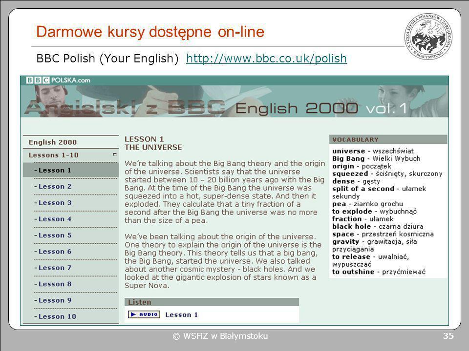 © WSFiZ w Białymstoku 35 Darmowe kursy dostępne on-line BBC Polish (Your English) http://www.bbc.co.uk/polishhttp://www.bbc.co.uk/polish