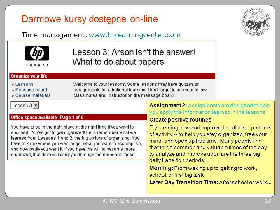 © WSFiZ w Białymstoku 37 Darmowe kursy dostępne on-line Time management, www.hplearningcenter.comwww.hplearningcenter.com Assignment 2: Assignments ar