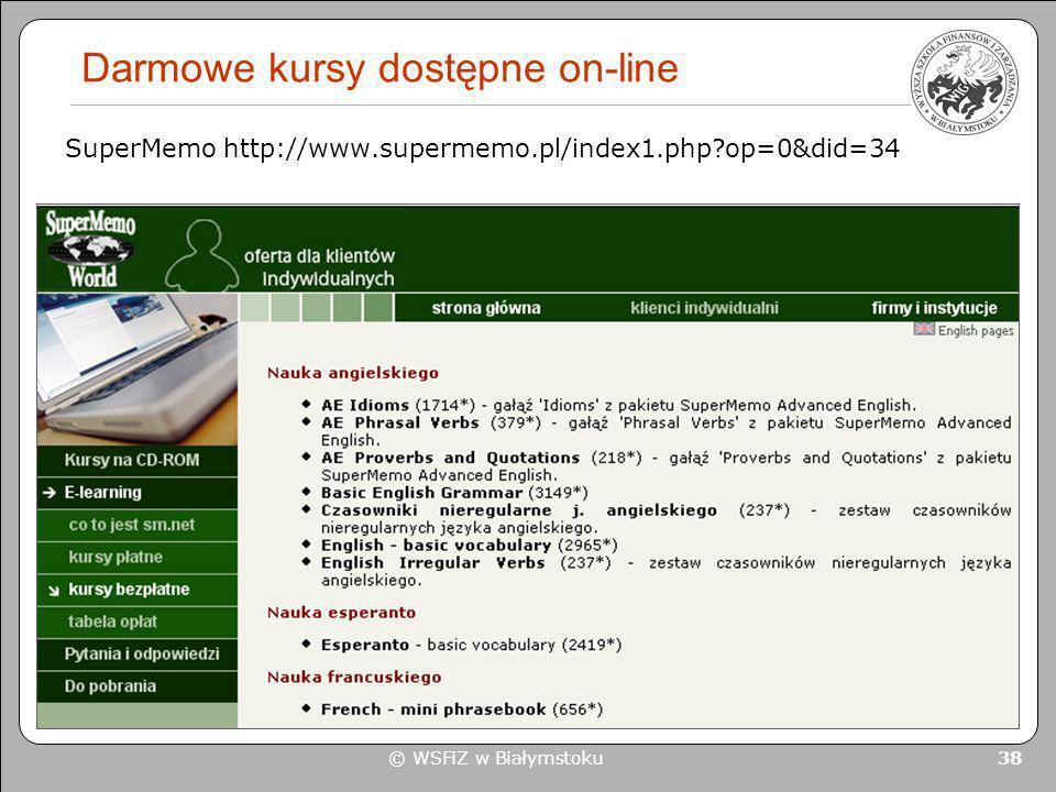 © WSFiZ w Białymstoku 38 Darmowe kursy dostępne on-line SuperMemo http://www.supermemo.pl/index1.php?op=0&did=34