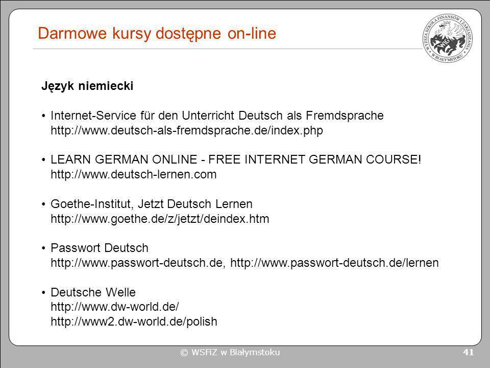© WSFiZ w Białymstoku 41 Darmowe kursy dostępne on-line Język niemiecki Internet-Service für den Unterricht Deutsch als Fremdsprache http://www.deutsc