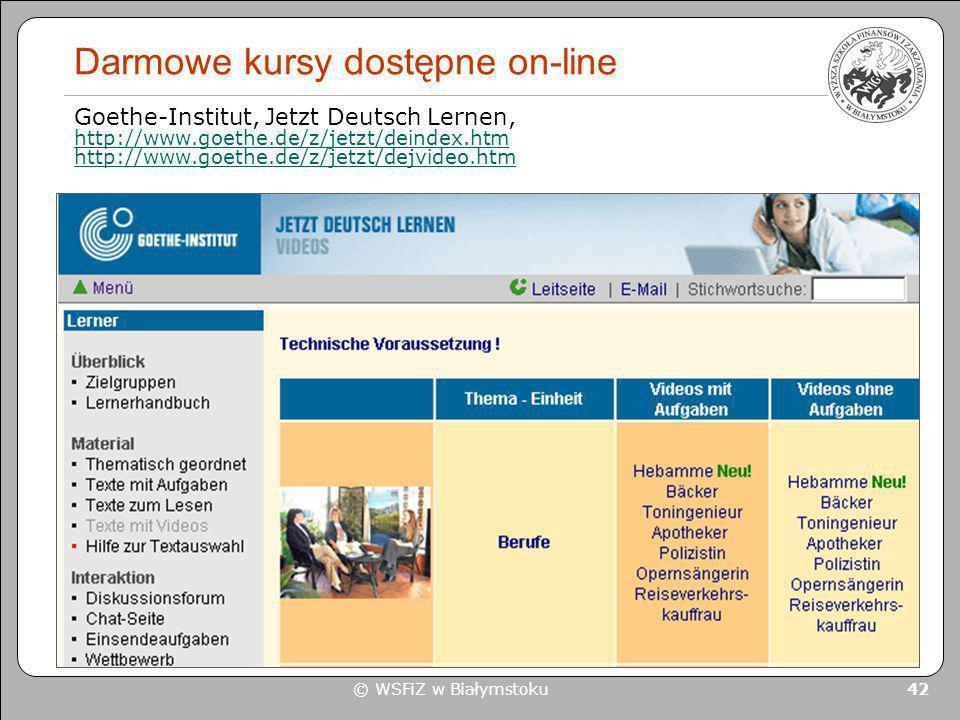 © WSFiZ w Białymstoku 42 Darmowe kursy dostępne on-line Goethe-Institut, Jetzt Deutsch Lernen, http://www.goethe.de/z/jetzt/deindex.htm http://www.goe