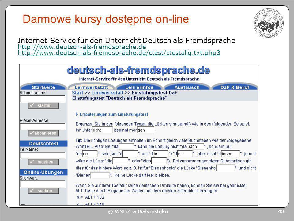 © WSFiZ w Białymstoku 43 Darmowe kursy dostępne on-line Internet-Service für den Unterricht Deutsch als Fremdsprache http://www.deutsch-als-fremdsprac