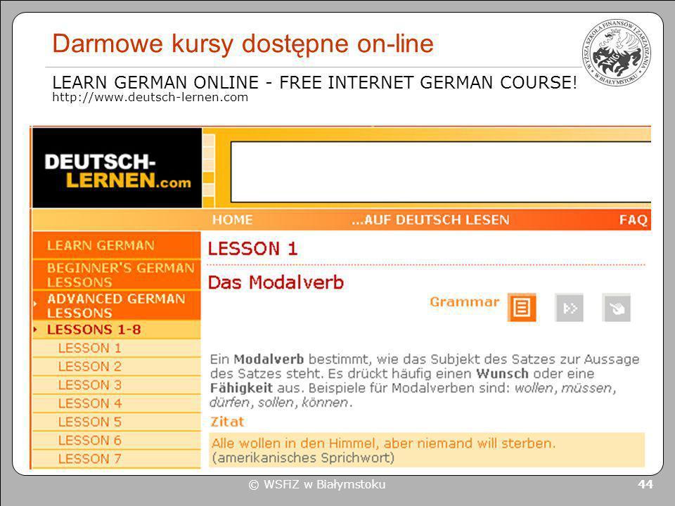 © WSFiZ w Białymstoku 44 Darmowe kursy dostępne on-line LEARN GERMAN ONLINE - FREE INTERNET GERMAN COURSE! http://www.deutsch-lernen.com