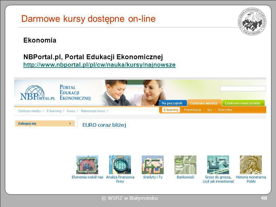 © WSFiZ w Białymstoku 48 Darmowe kursy dostępne on-line Ekonomia NBPortal.pl, Portal Edukacji Ekonomicznej http://www.nbportal.pl/pl/cw/nauka/kursy/na