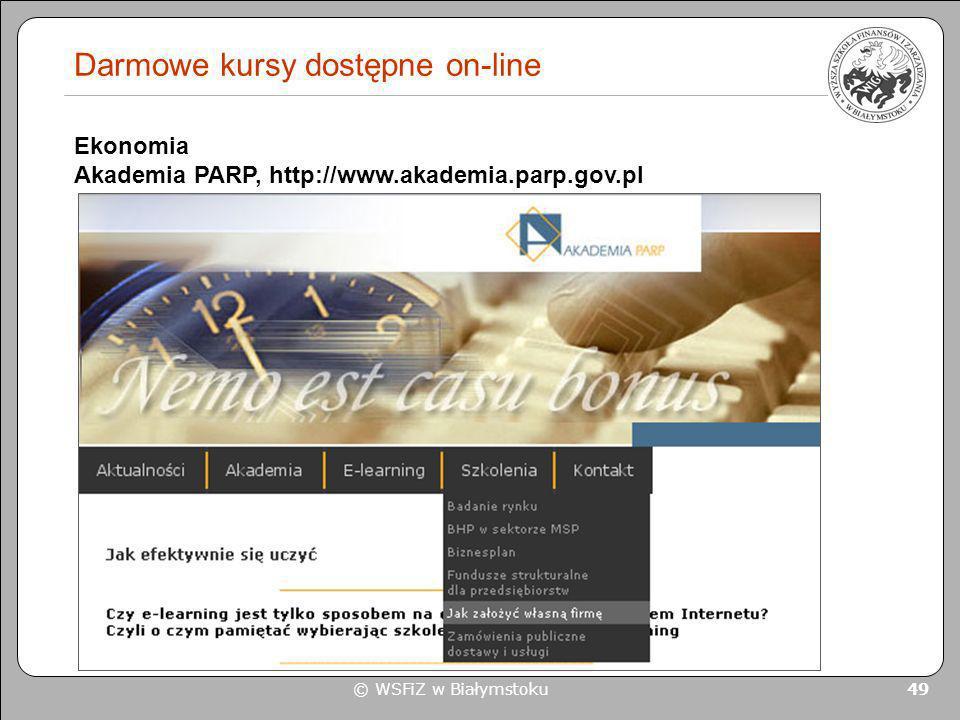 © WSFiZ w Białymstoku 49 Darmowe kursy dostępne on-line Ekonomia Akademia PARP, http://www.akademia.parp.gov.pl