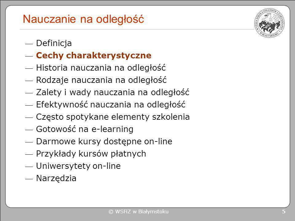 © WSFiZ w Białymstoku 6 Nauczanie na odległość Cechy charakterystyczne kierowanie treści dydaktycznych do rozproszonych grup studentów wyjście poza ramy tradycyjnej klasy gdzie wymagana jest obecność wszystkich uczestników kształcenia w jednym czasie i miejscu Edustrada, Dział Metodyki Kształcenia na Odległość, sierpień 2001 http://www.edustrada.pl/index.php?section=nauczanie&sub=wprowadzenie http://www.edustrada.pl/index.php?section=nauczanie&sub=wprowadzenie