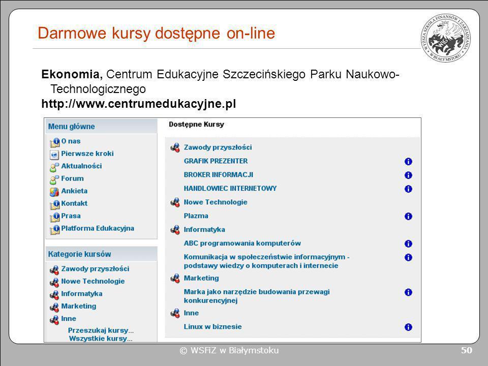© WSFiZ w Białymstoku 50 Darmowe kursy dostępne on-line Ekonomia, Centrum Edukacyjne Szczecińskiego Parku Naukowo- Technologicznego http://www.centrum