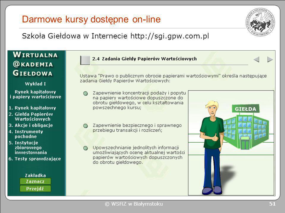 © WSFiZ w Białymstoku 51 Darmowe kursy dostępne on-line Szkoła Giełdowa w Internecie http://sgi.gpw.com.pl
