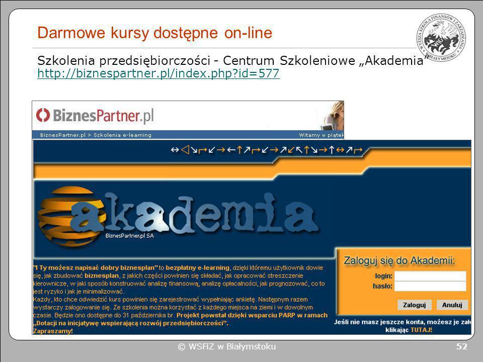 © WSFiZ w Białymstoku 52 Darmowe kursy dostępne on-line Szkolenia przedsiębiorczości - Centrum Szkoleniowe Akademia http://biznespartner.pl/index.php?