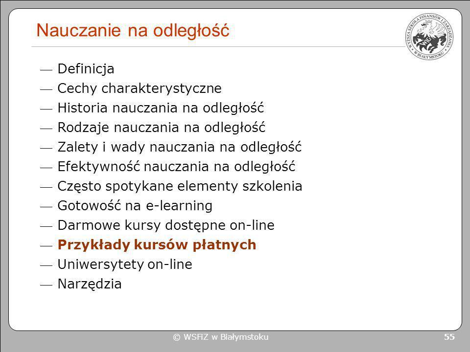 © WSFiZ w Białymstoku 55 Nauczanie na odległość Definicja Cechy charakterystyczne Historia nauczania na odległość Rodzaje nauczania na odległość Zalet