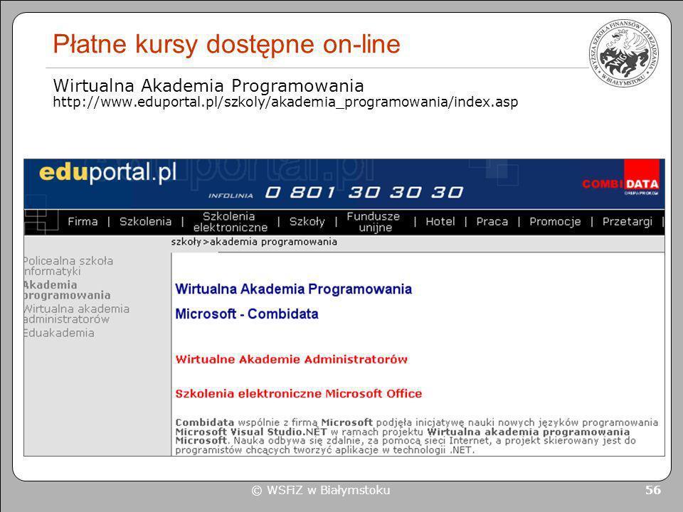 © WSFiZ w Białymstoku 56 Płatne kursy dostępne on-line Wirtualna Akademia Programowania http://www.eduportal.pl/szkoly/akademia_programowania/index.as