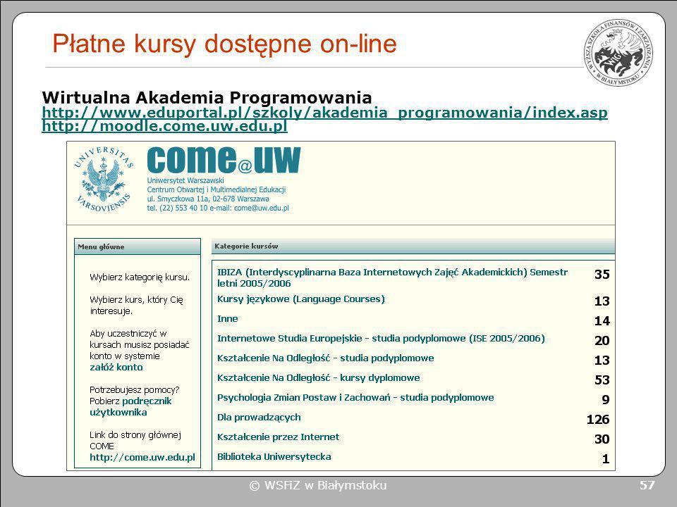 © WSFiZ w Białymstoku 57 Płatne kursy dostępne on-line Wirtualna Akademia Programowania http://www.eduportal.pl/szkoly/akademia_programowania/index.as