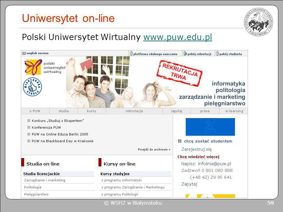 © WSFiZ w Białymstoku 59 Uniwersytet on-line Polski Uniwersytet Wirtualny www.puw.edu.plwww.puw.edu.pl
