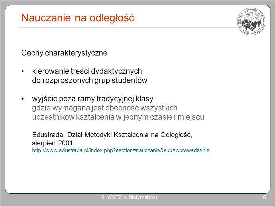 © WSFiZ w Białymstoku 6 Nauczanie na odległość Cechy charakterystyczne kierowanie treści dydaktycznych do rozproszonych grup studentów wyjście poza ra