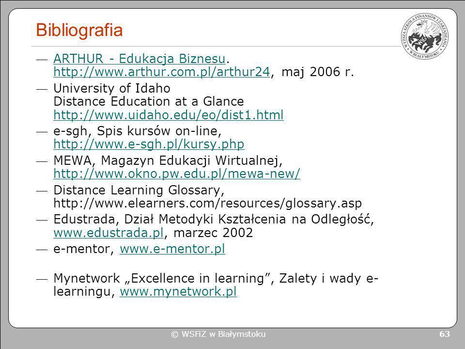 © WSFiZ w Białymstoku 63 Bibliografia ARTHUR - Edukacja Biznesu. http://www.arthur.com.pl/arthur24, maj 2006 r. ARTHUR - Edukacja Biznesu http://www.a