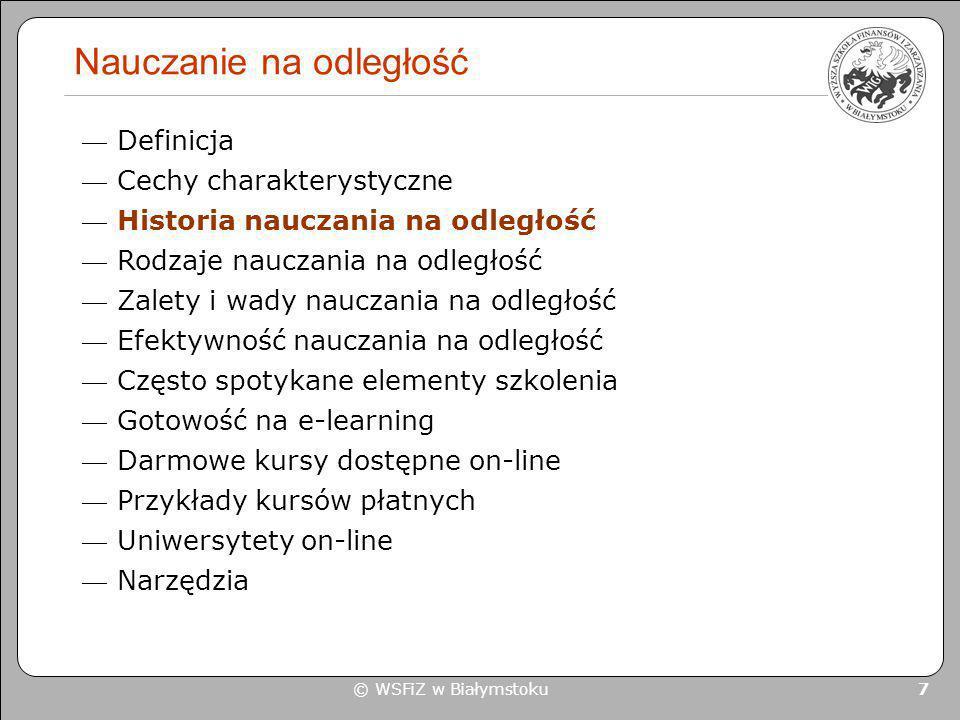 © WSFiZ w Białymstoku 7 Nauczanie na odległość Definicja Cechy charakterystyczne Historia nauczania na odległość Rodzaje nauczania na odległość Zalety