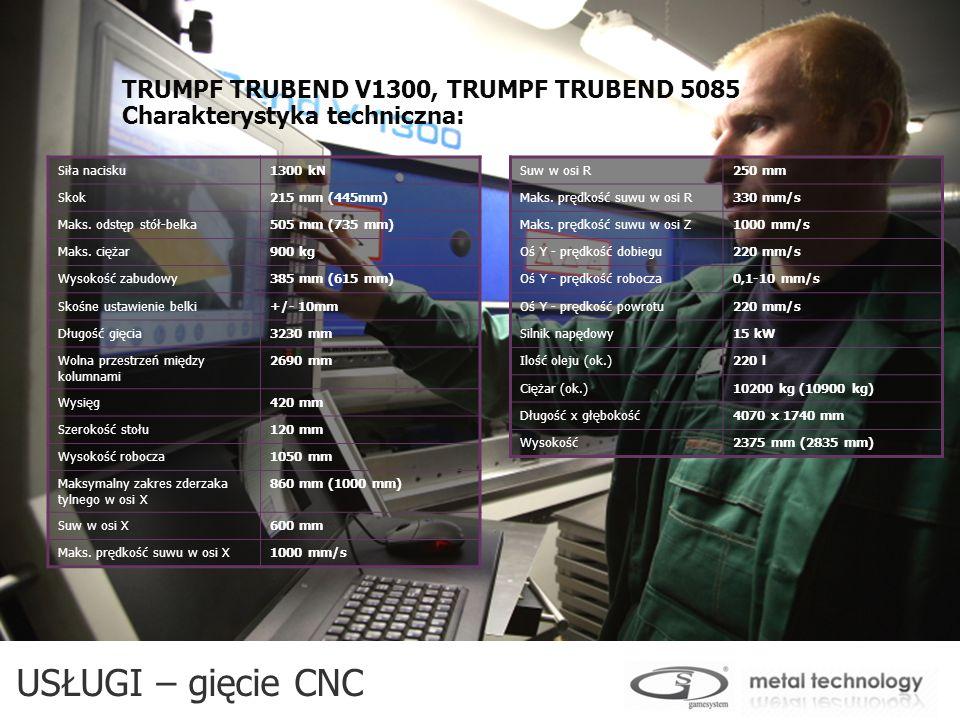 USŁUGI – gięcie CNC TRUMPF TRUBEND V1300, TRUMPF TRUBEND 5085 Charakterystyka techniczna: Siła nacisku1300 kN Skok215 mm (445mm) Maks. odstęp stół-bel
