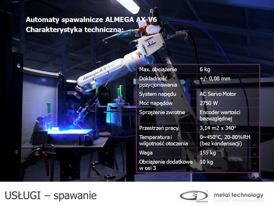 USŁUGI – spawanie Automaty spawalnicze ALMEGA AX-V6 Charakterystyka techniczna: Max. obciążenie6 kg Dokładność pozycjonowania +/- 0,08 mm System napęd