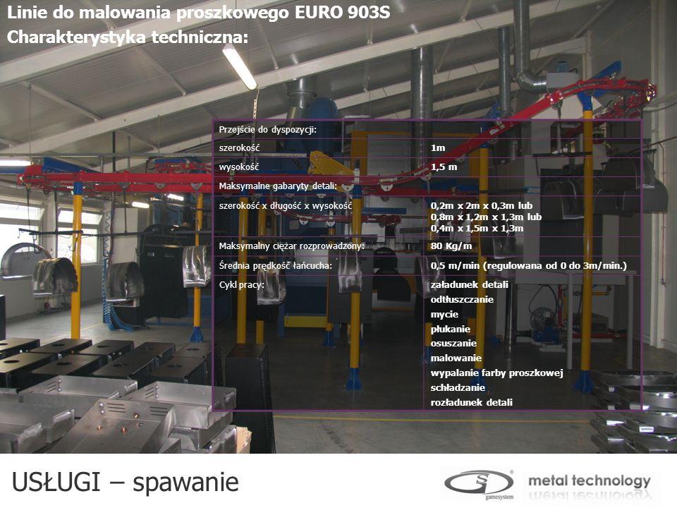 USŁUGI – spawanie Linie do malowania proszkowego EURO 903S Charakterystyka techniczna: Przejście do dyspozycji: szerokość1m wysokość1,5 m Maksymalne g