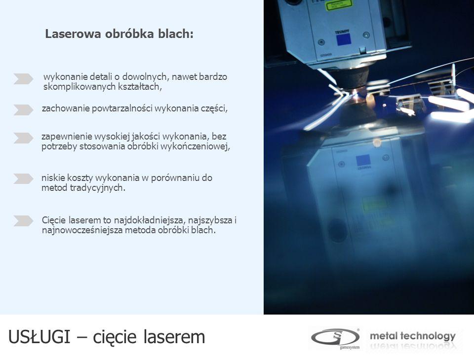 USŁUGI – cięcie laserem Laserowa obróbka blach: wykonanie detali o dowolnych, nawet bardzo skomplikowanych kształtach, zachowanie powtarzalności wykon