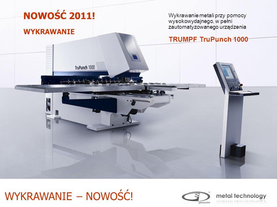 WYKRAWANIE – NOWOŚĆ! NOWOŚĆ 2011! WYKRAWANIE Wykrawanie metali przy pomocy wysokowydajnego, w pełni zautomatyzowanego urządzenia TRUMPF TruPunch 1000
