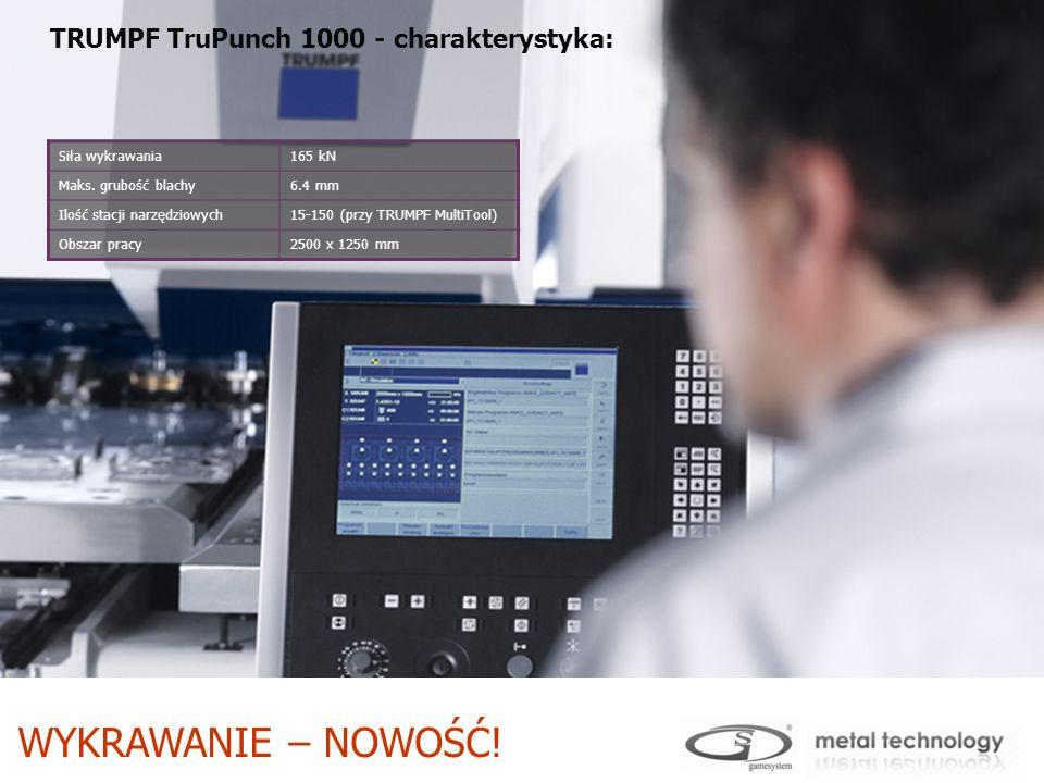 WYKRAWANIE – NOWOŚĆ! TRUMPF TruPunch 1000 - charakterystyka: Siła wykrawania165 kN Maks. grubość blachy6.4 mm Ilość stacji narzędziowych15-150 (przy T