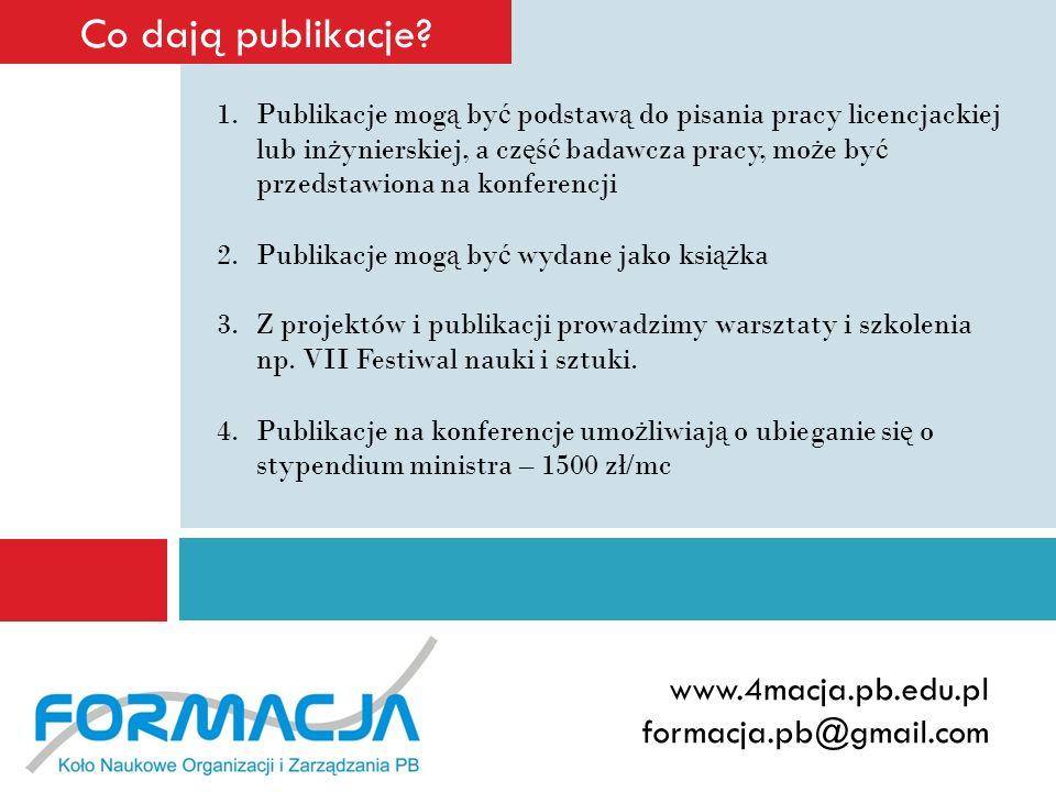 www.4macja.pb.edu.pl formacja.pb@gmail.com Co dają publikacje? 1.Publikacje mog ą by ć podstaw ą do pisania pracy licencjackiej lub in ż ynierskiej, a